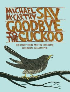 Cover of Say Goodbye to the Cuckoo: Migratory Birds and the Impending Ecological Catastrophe