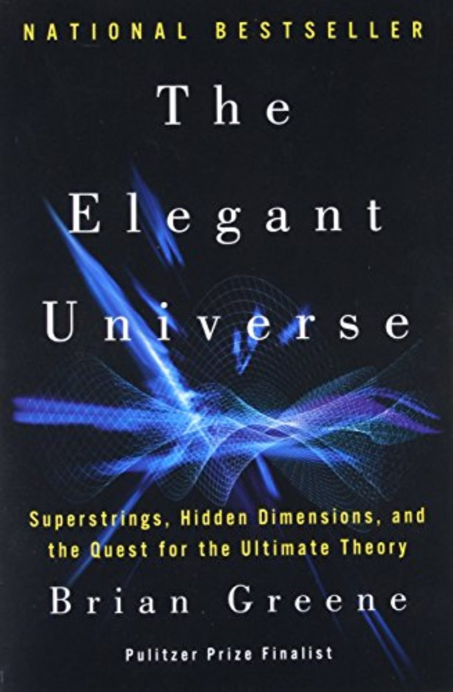 Cover of The Elegant Universe: Superstrings, Hidden Dimensions, and the Quest for the Ultimate Theory