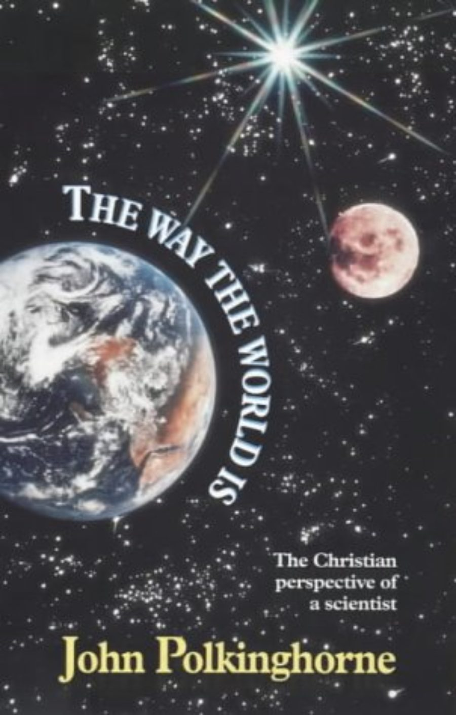 Cover of The Way The World Is : The Christian Perspective of a Scientist