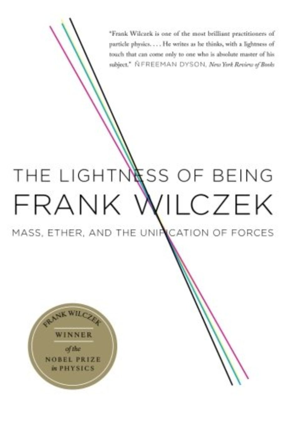 Cover of The Lightness of Being: Mass, Ether, and the Unification of Forces