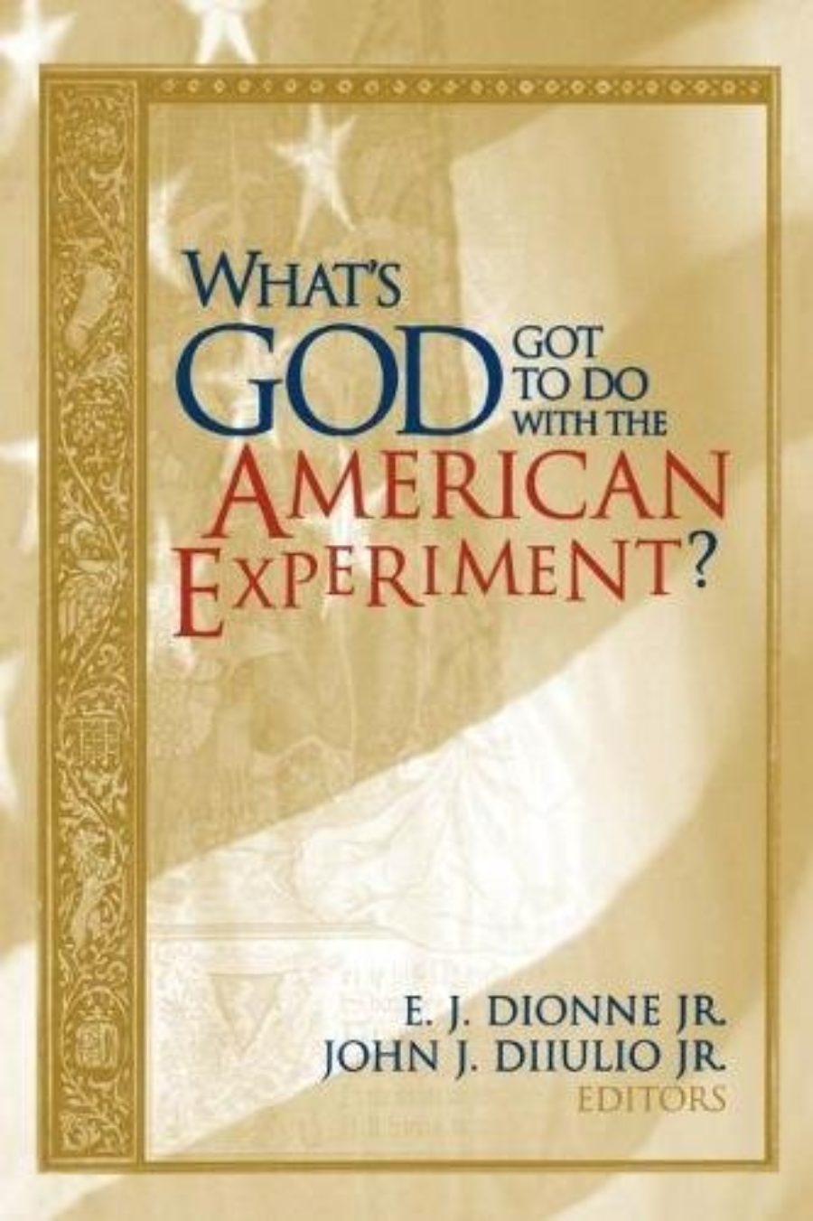 Cover of What's God Got to Do with the American Experiment?