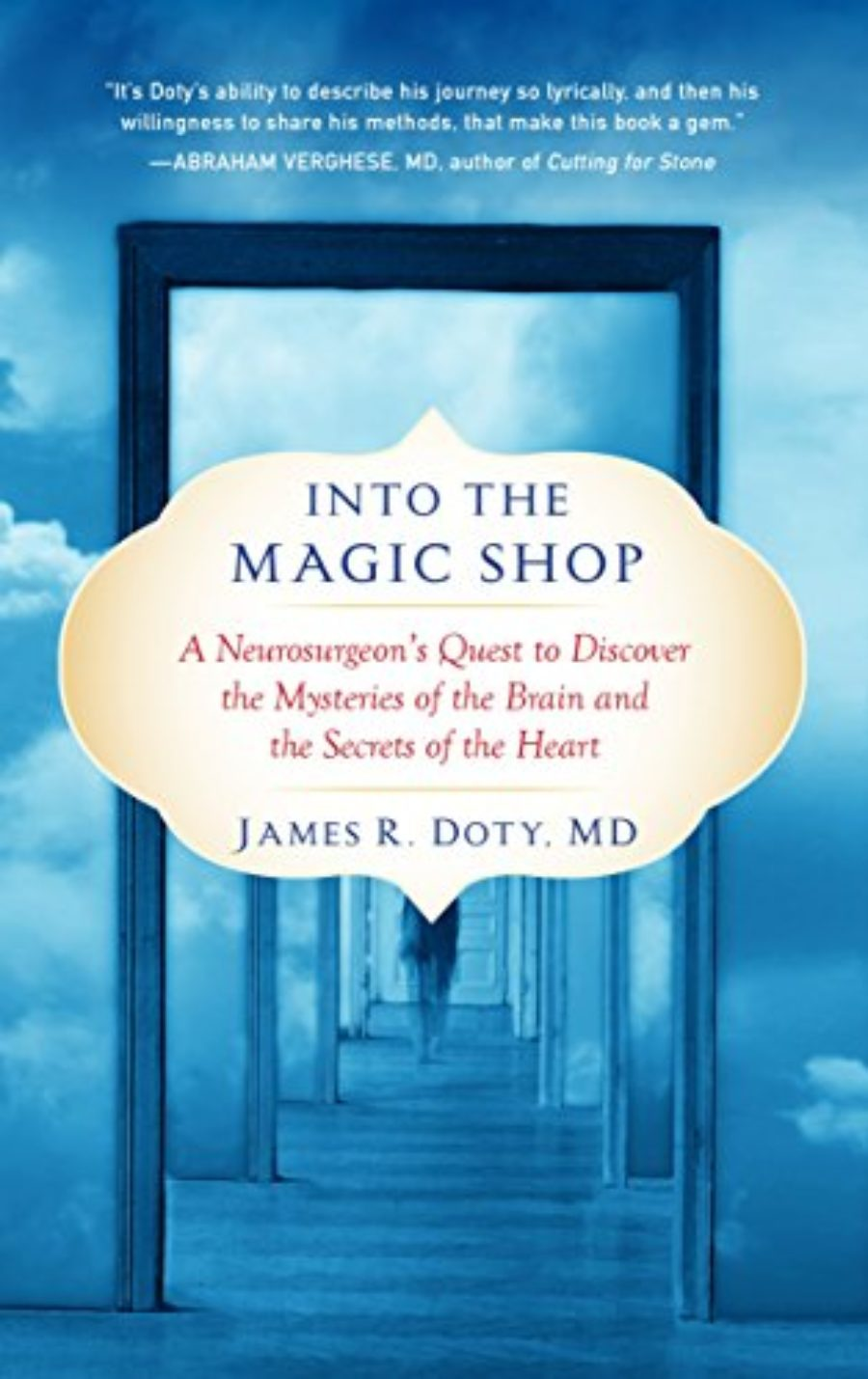 Cover of Into the Magic Shop: A Neurosurgeon's Quest to Discover the Mysteries of the Brain and the Secrets of the Heart
