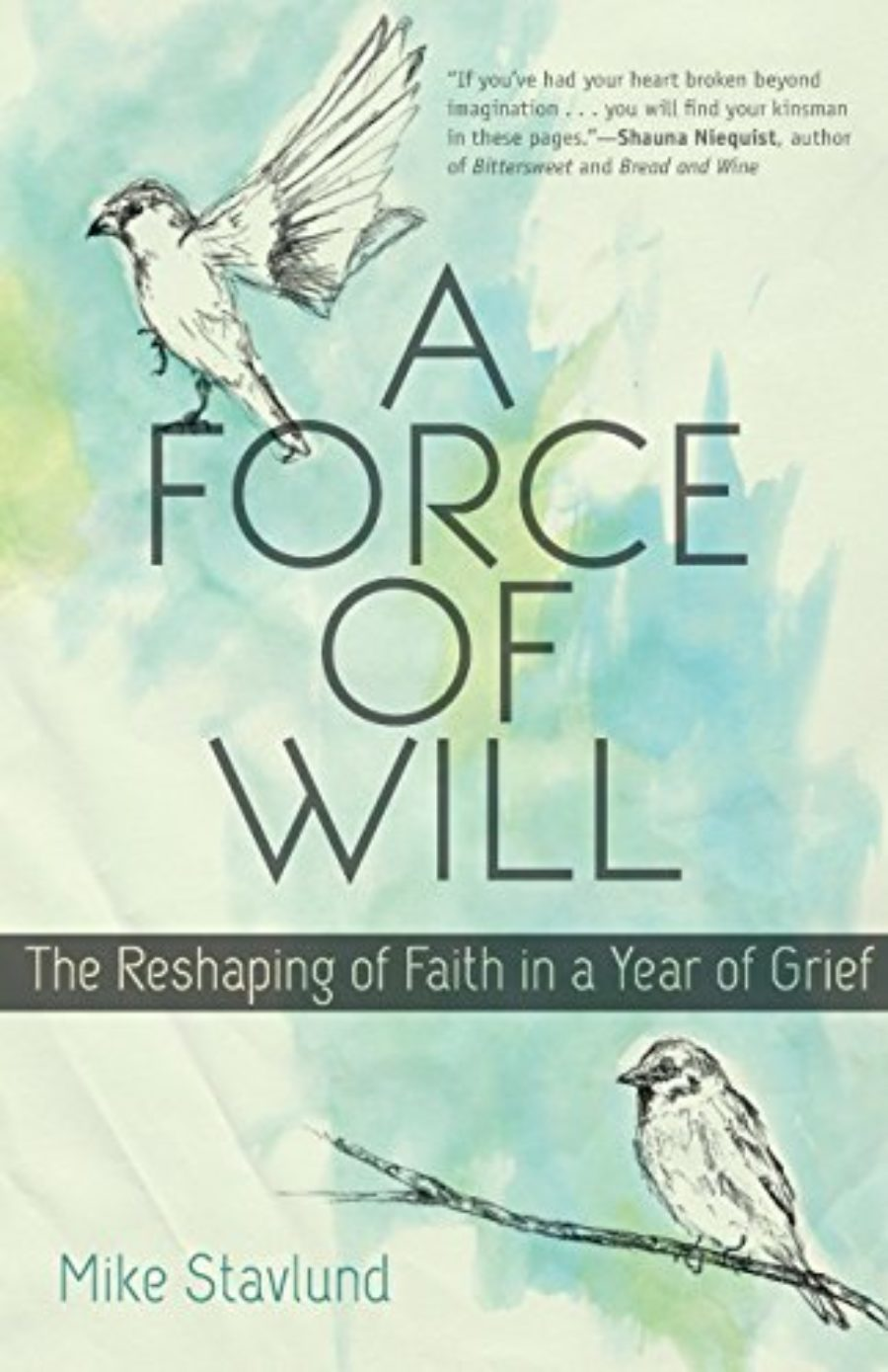 Cover of A Force of Will: The Reshaping of Faith in a Year of Grief