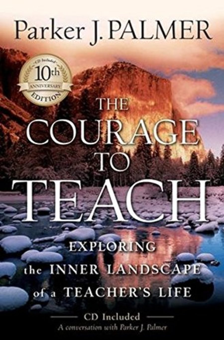 Cover of The Courage to Teach: Exploring the Inner Landscape of a Teacher's Life,  10th Anniversary Edition