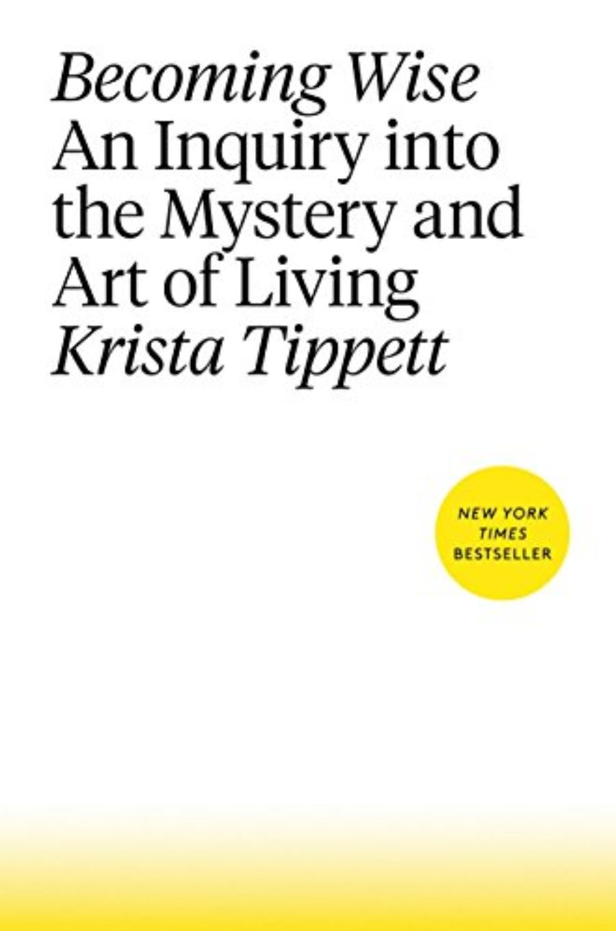 Cover of Becoming Wise: An Inquiry into the Mystery and Art of Living