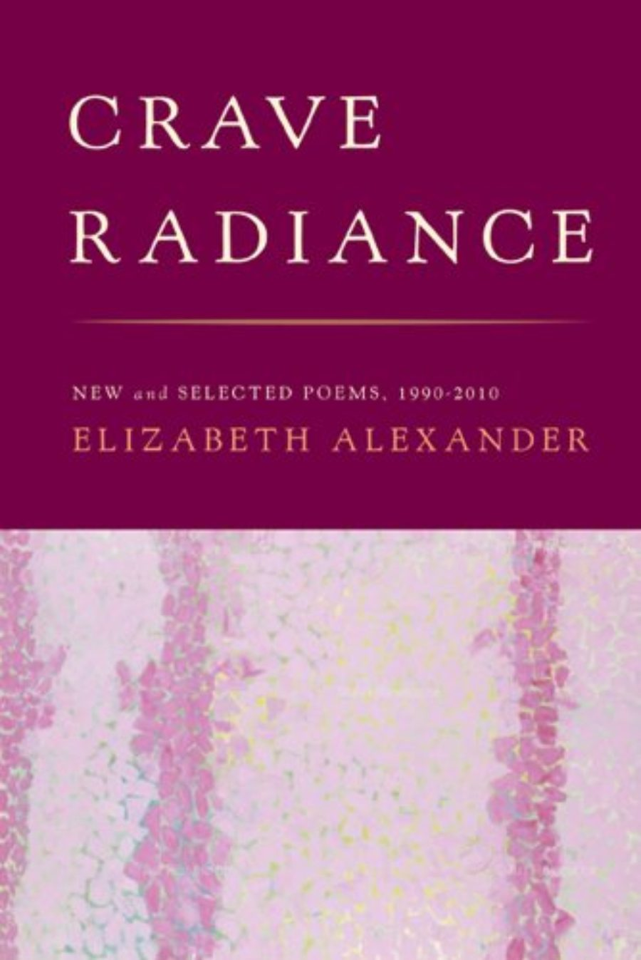 Cover of Crave Radiance: New and Selected Poems 1990-2010