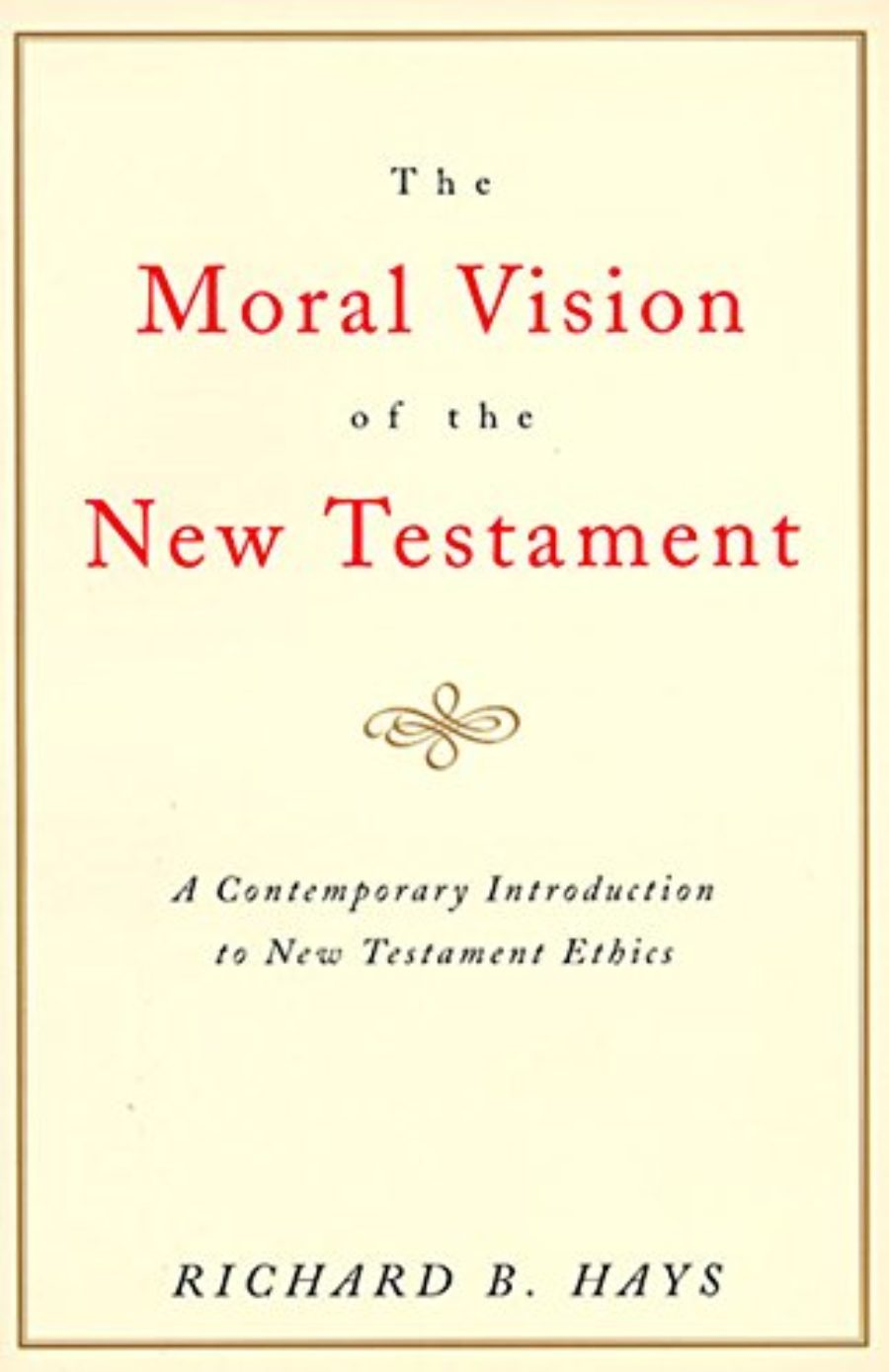 Cover of The Moral Vision of the New Testament: Community, Cross, New Creation, A Contemporary Introduction to New Testament Ethics
