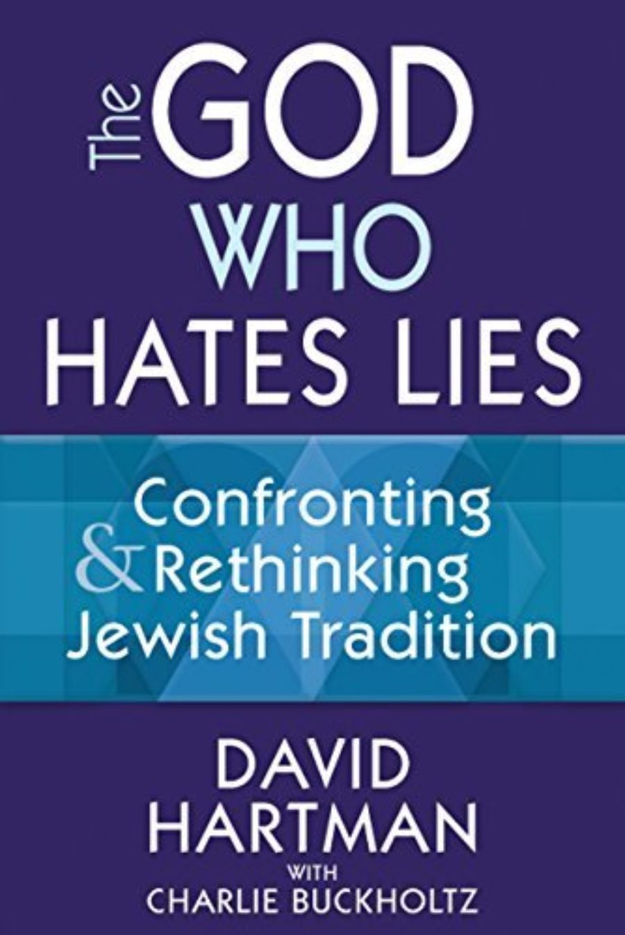 Cover of The God Who Hates Lies: Confronting & Rethinking Jewish Tradition