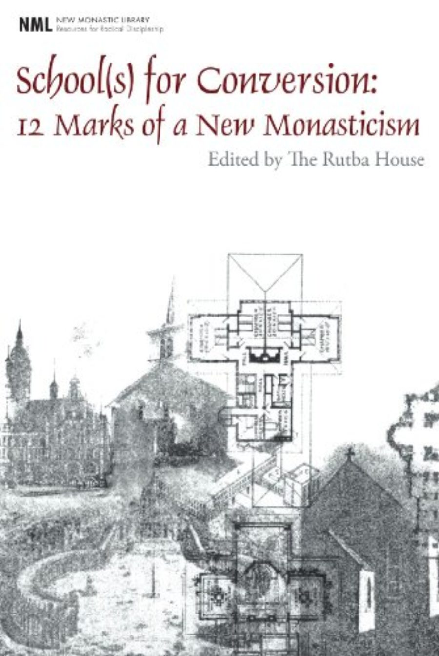Cover of School(s) for Conversion: 12 Marks of a New Monasticism (New Monastic Library: Resources for Radical Discipleship)