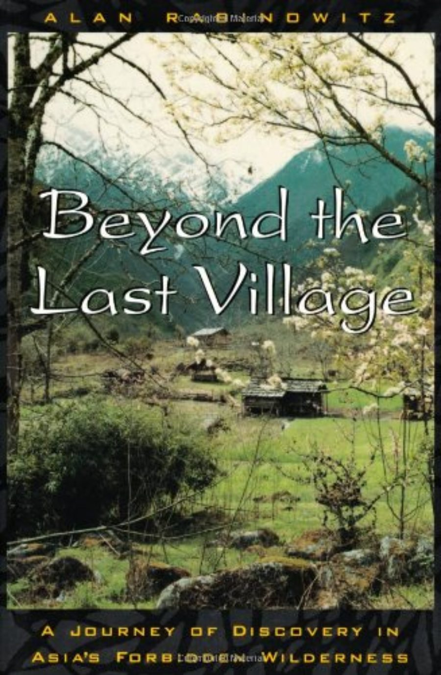 Cover of Beyond the Last Village: A Journey Of Discovery In Asia's Forbidden Wilderness