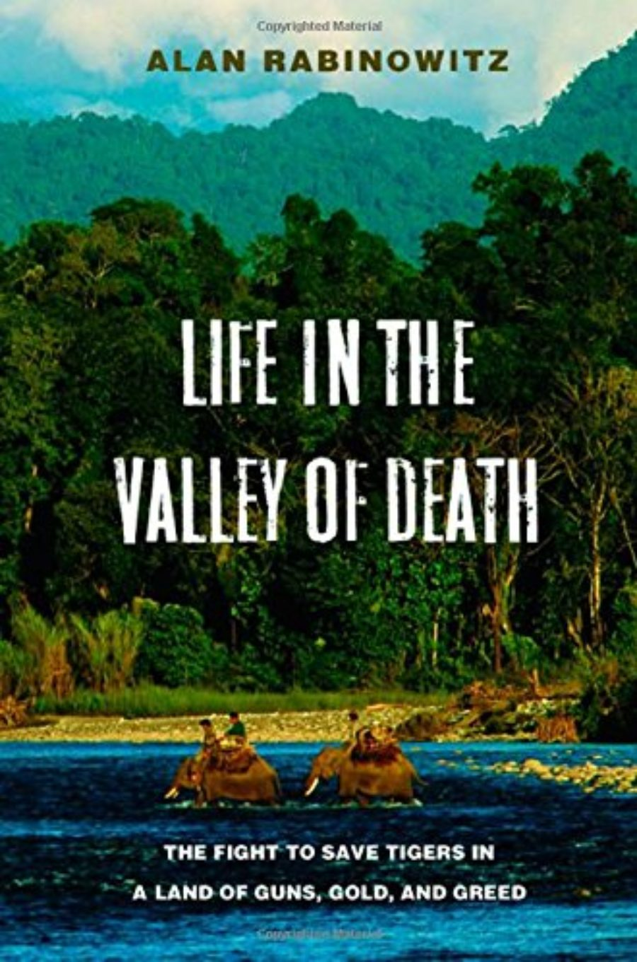 Cover of Life in the Valley of Death: The Fight to Save Tigers in a Land of Guns, Gold, and Greed