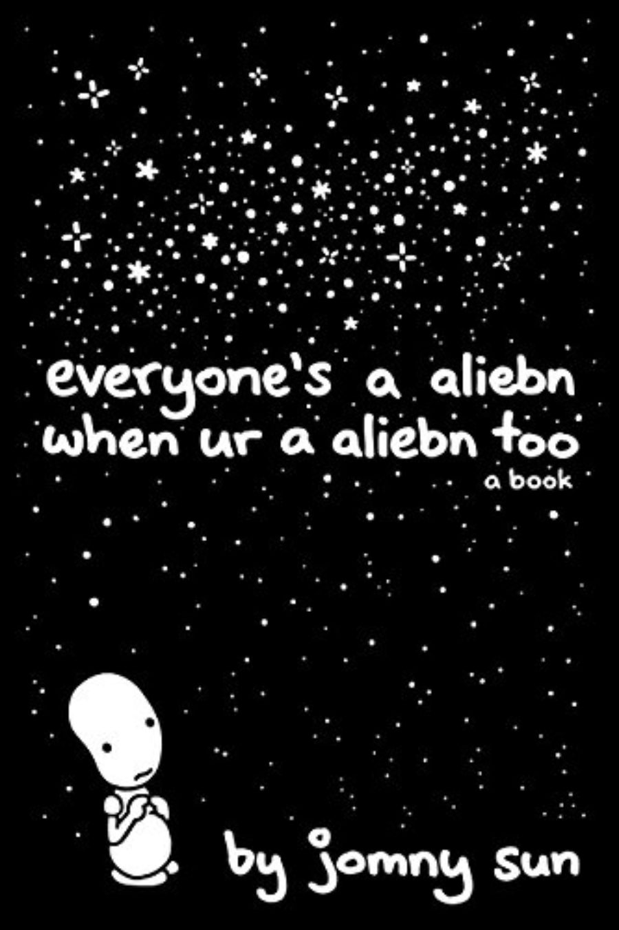 Cover of Everyone's a Aliebn When Ur a Aliebn Too: A Book