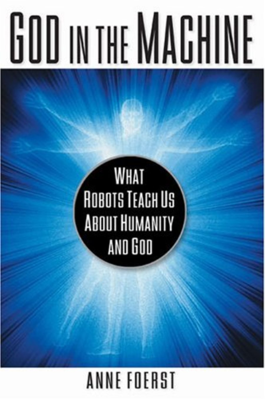 Cover of God In the Machine: What Robots Teach Us About Humanity and God