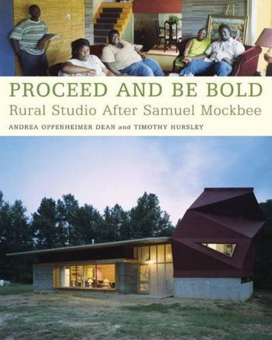 Cover of Proceed and Be Bold: Rural Studio After Samuel Mockbee
