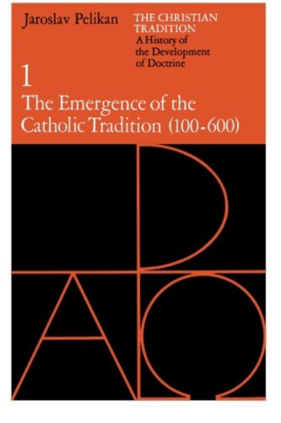 Cover of The Christian Tradition: A History of the Development of Doctrine, Vol. 1: The Emergence of the Catholic Tradition (100-600)