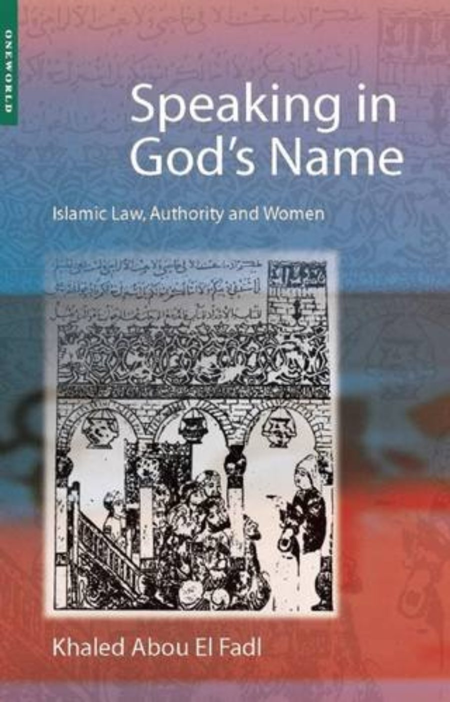 Cover of Speaking in God's Name: Islamic Law, Authority and Women