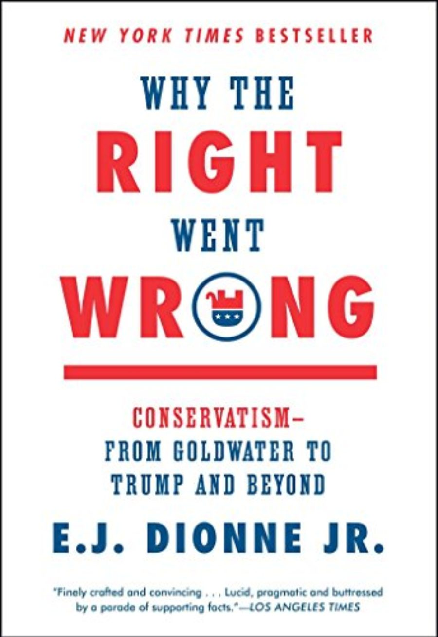 Cover of Why the Right Went Wrong: Conservatism--From Goldwater to Trump and Beyond
