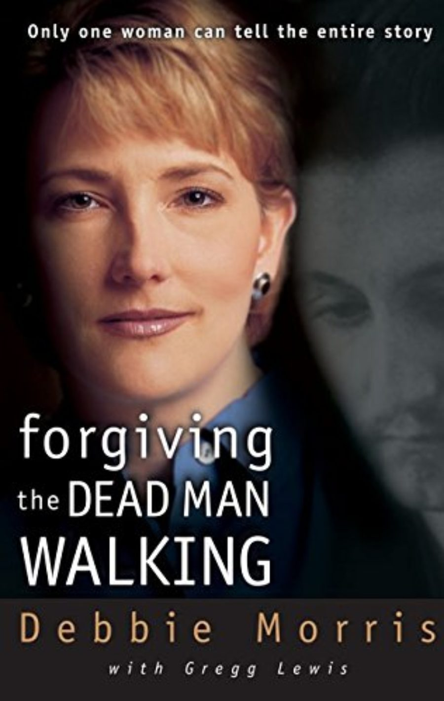 Cover of Forgiving the Dead Man Walking: Only One Woman Can Tell the Entire Story