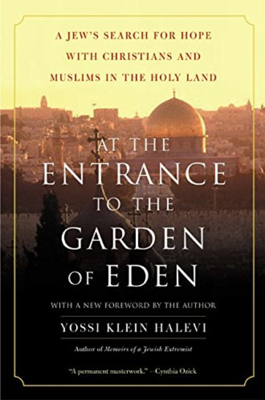 Cover of At the Entrance to the Garden of Eden: A Jew's Search for Hope with Christians and Muslims in the Holy Land