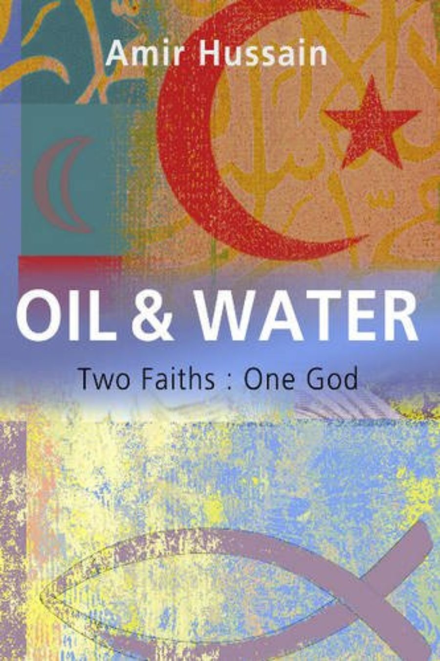 Cover of Oil & Water: Two Faiths: One God