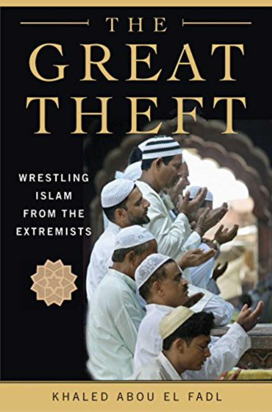 Cover of The Great Theft: Wrestling Islam from the Extremists