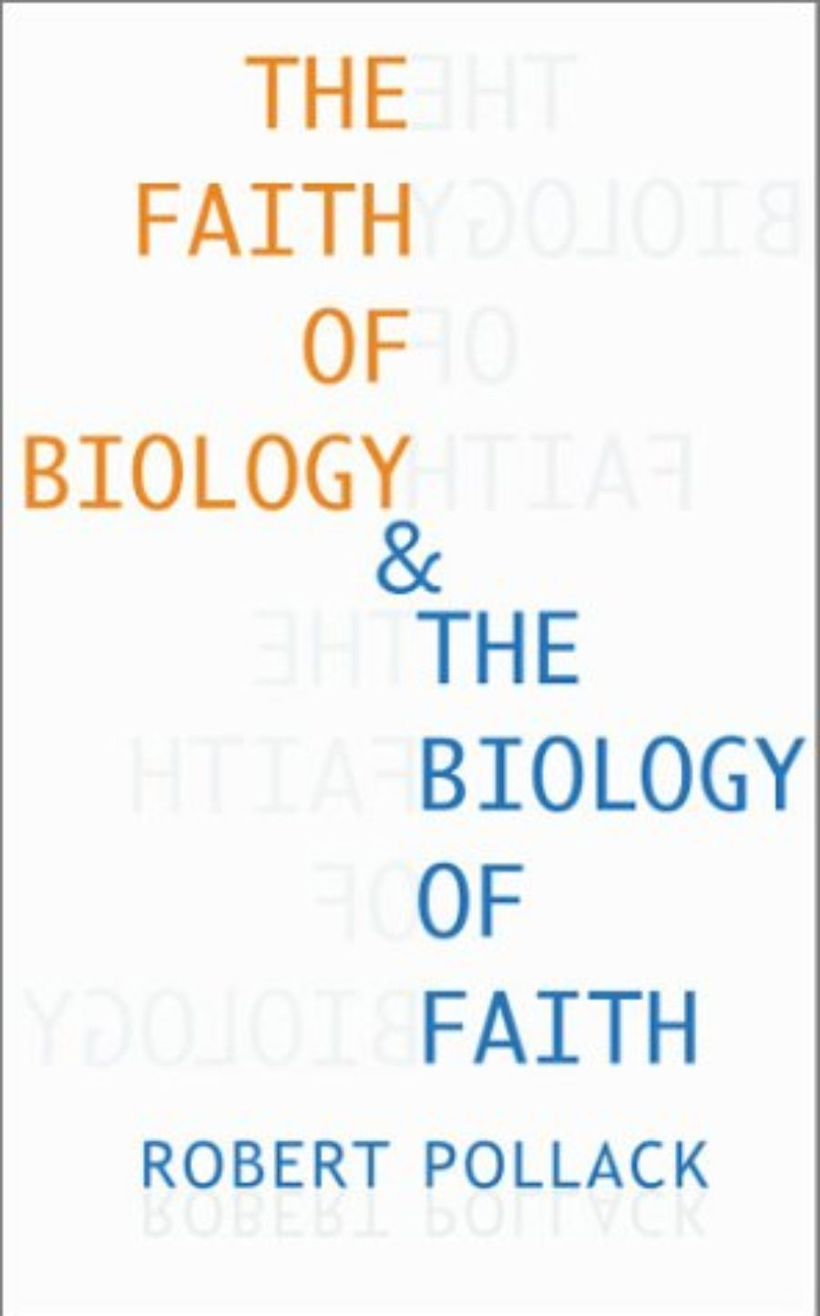 Cover of The Faith of Biology and the Biology of Faith