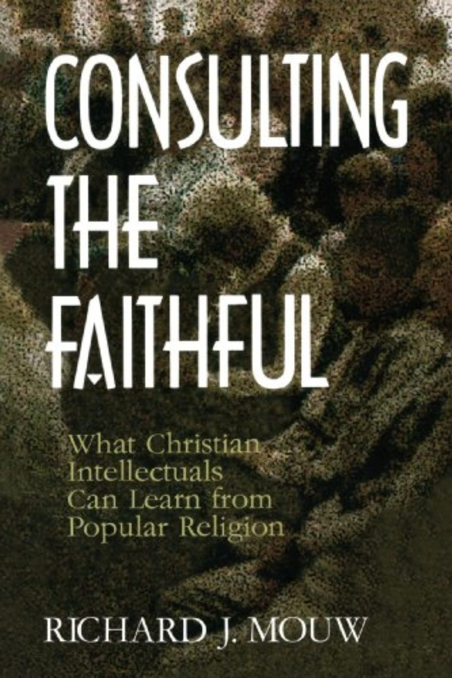 Cover of Consulting the Faithful: What Christian Intellectuals Can Learn from Popular Religion