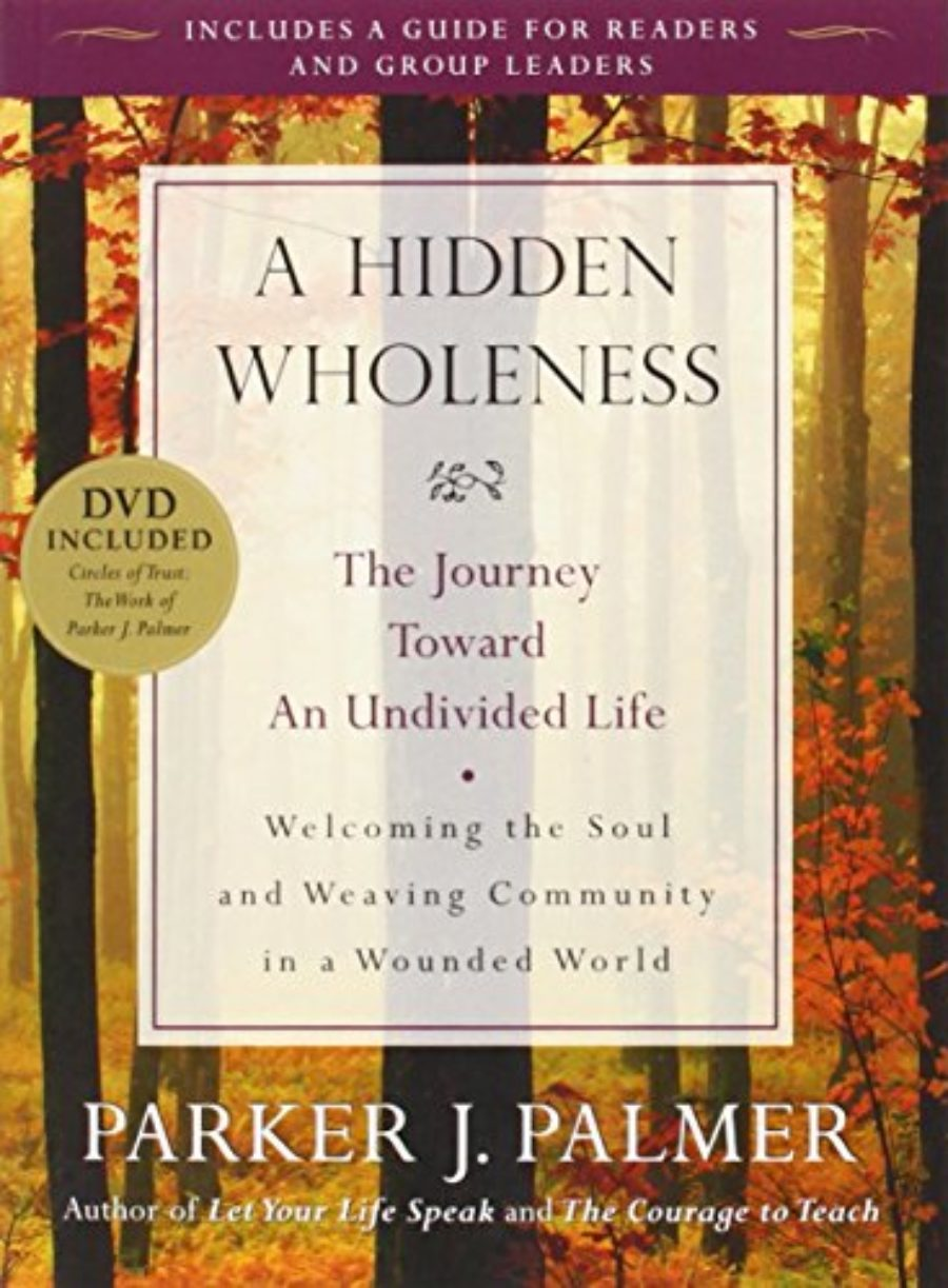 Cover of A Hidden Wholeness: The Journey Toward an Undivided Life