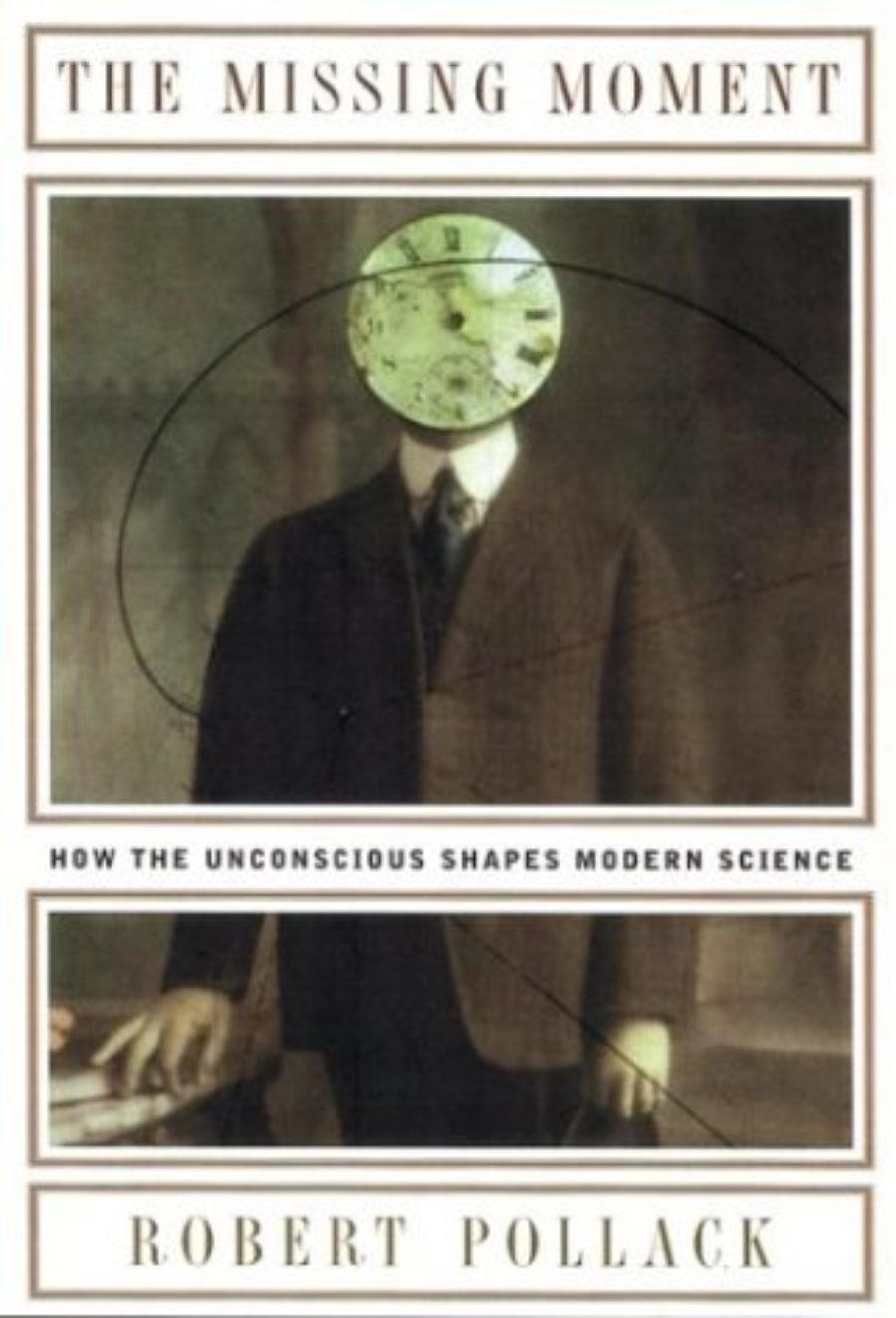 Cover of The Missing Moment: How the Unconscious Shapes Modern Science