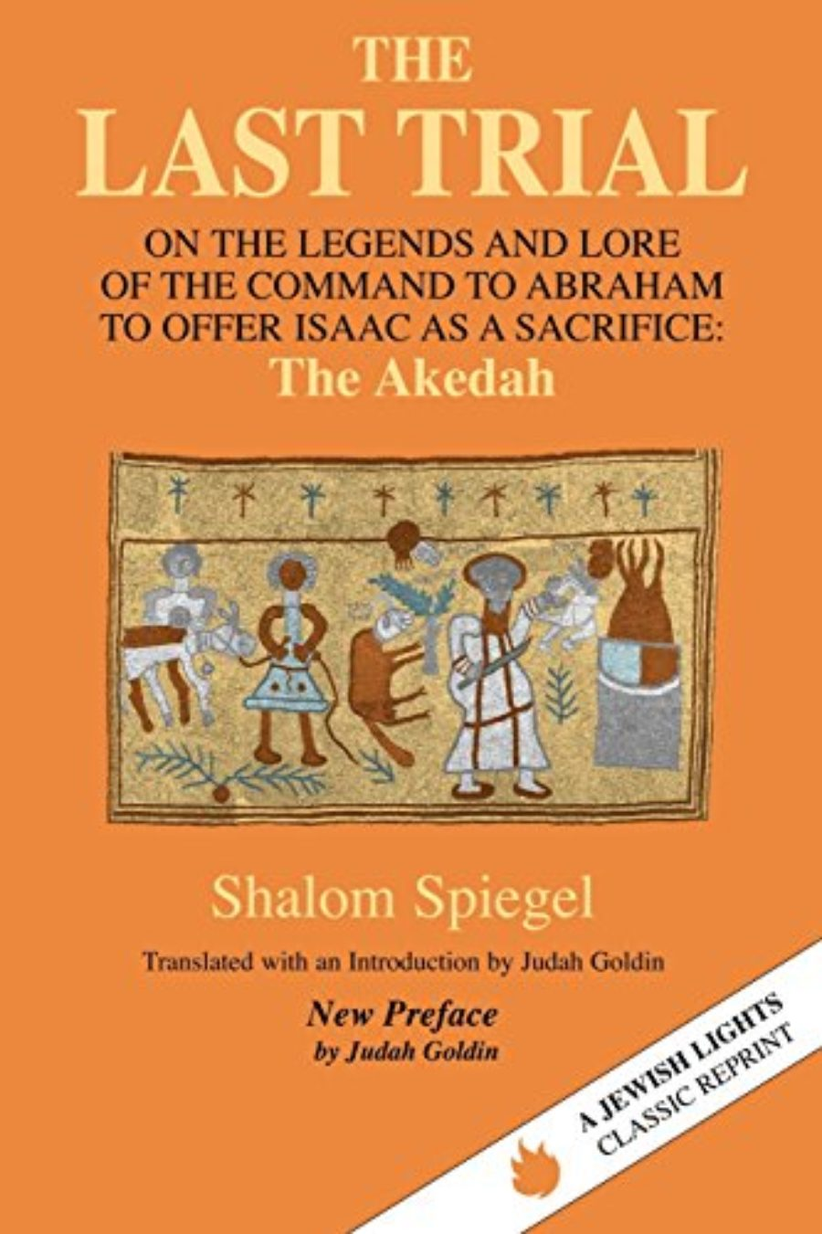 Cover of The Last Trial: On the Legends and Lore of the Command to Abraham to Offer Isaac as a Sacrifice (Jewish Lights Classic Reprint)