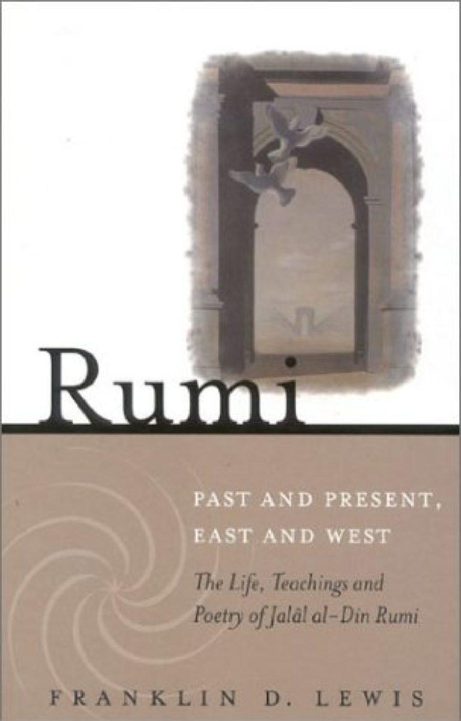 Cover of Rumi: Past and Present, East and West: The Life, Teachings and Poetry of Jalal al-Din Rumi