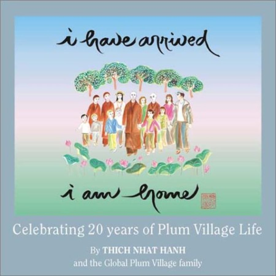 Cover of I Have Arrived, I Am Home: Celebrating 20 Years of Plum Village Life