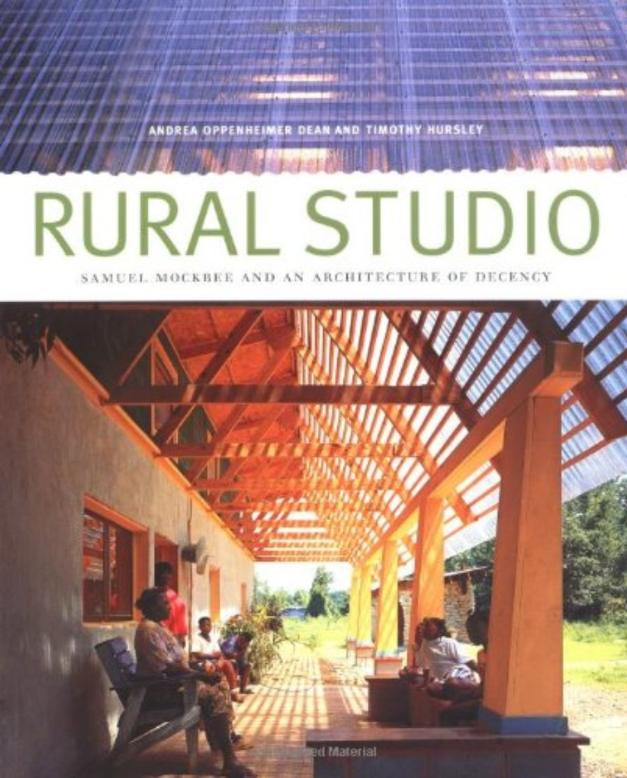 Cover of Rural Studio: Samuel Mockbee and an Architecture of Decency