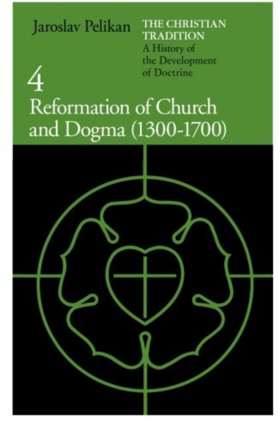 Cover of The Christian Tradition: A History of the Development of Doctrine, Vol. 4: Reformation of Church and Dogma (1300-1700)