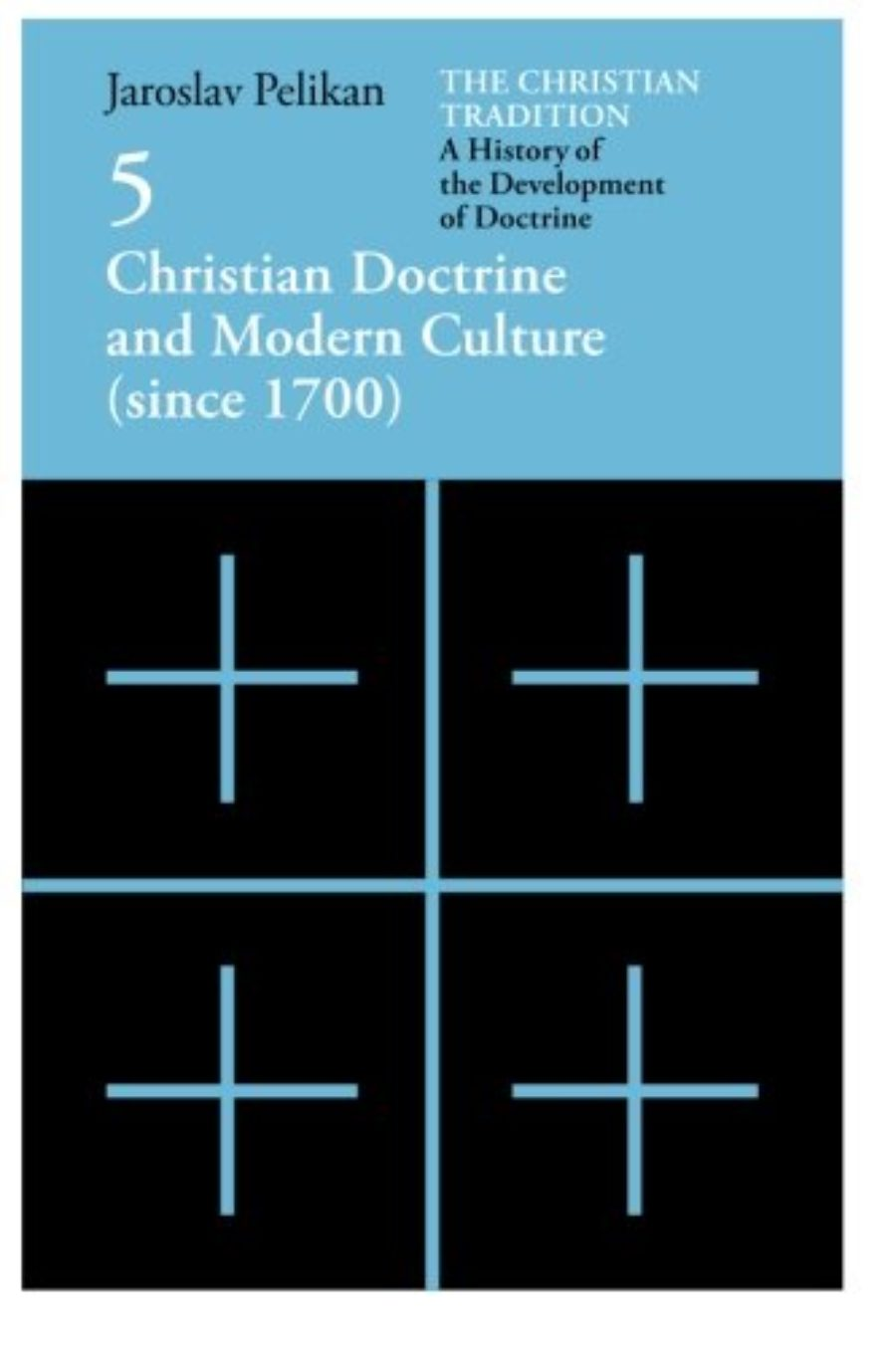 Cover of The Christian Tradition: A History of the Development of Doctrine, Vol. 5: Christian Doctrine and Modern Culture (since 1700) (Volume 5)