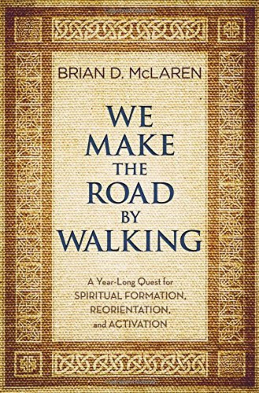 Cover of We Make the Road by Walking: A Year-Long Quest for Spiritual Formation, Reorientation, and Activation