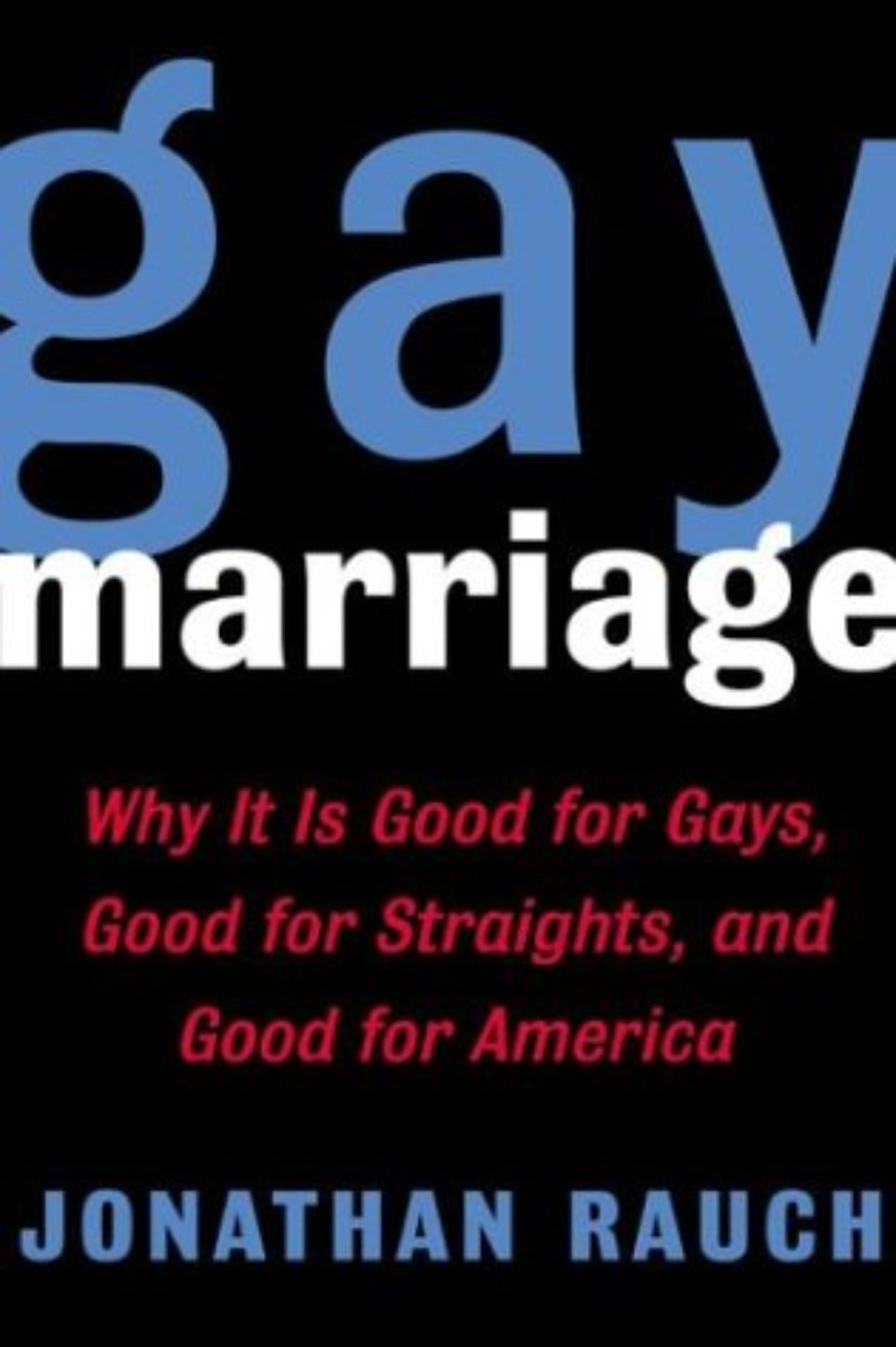 Cover of Gay Marriage: Why It Is Good for Gays, Good for Straights, and Good for America