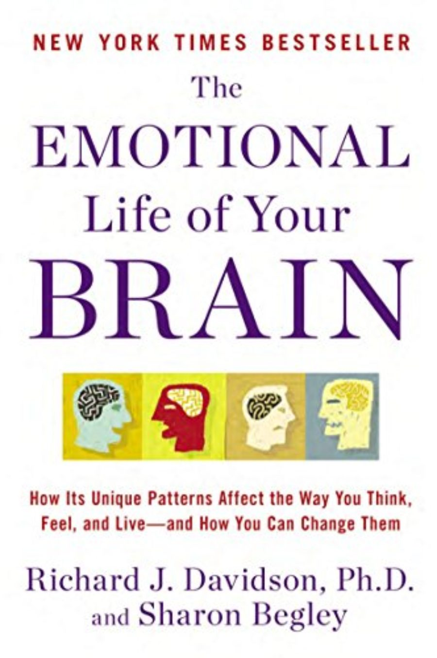 Cover of The Emotional Life of Your Brain: How Its Unique Patterns Affect the Way You Think, Feel, and Live--and How You Can Change Them