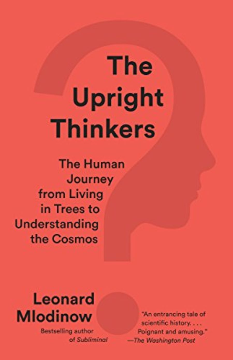 Cover of The Upright Thinkers: The Human Journey from Living in Trees to Understanding the Cosmos