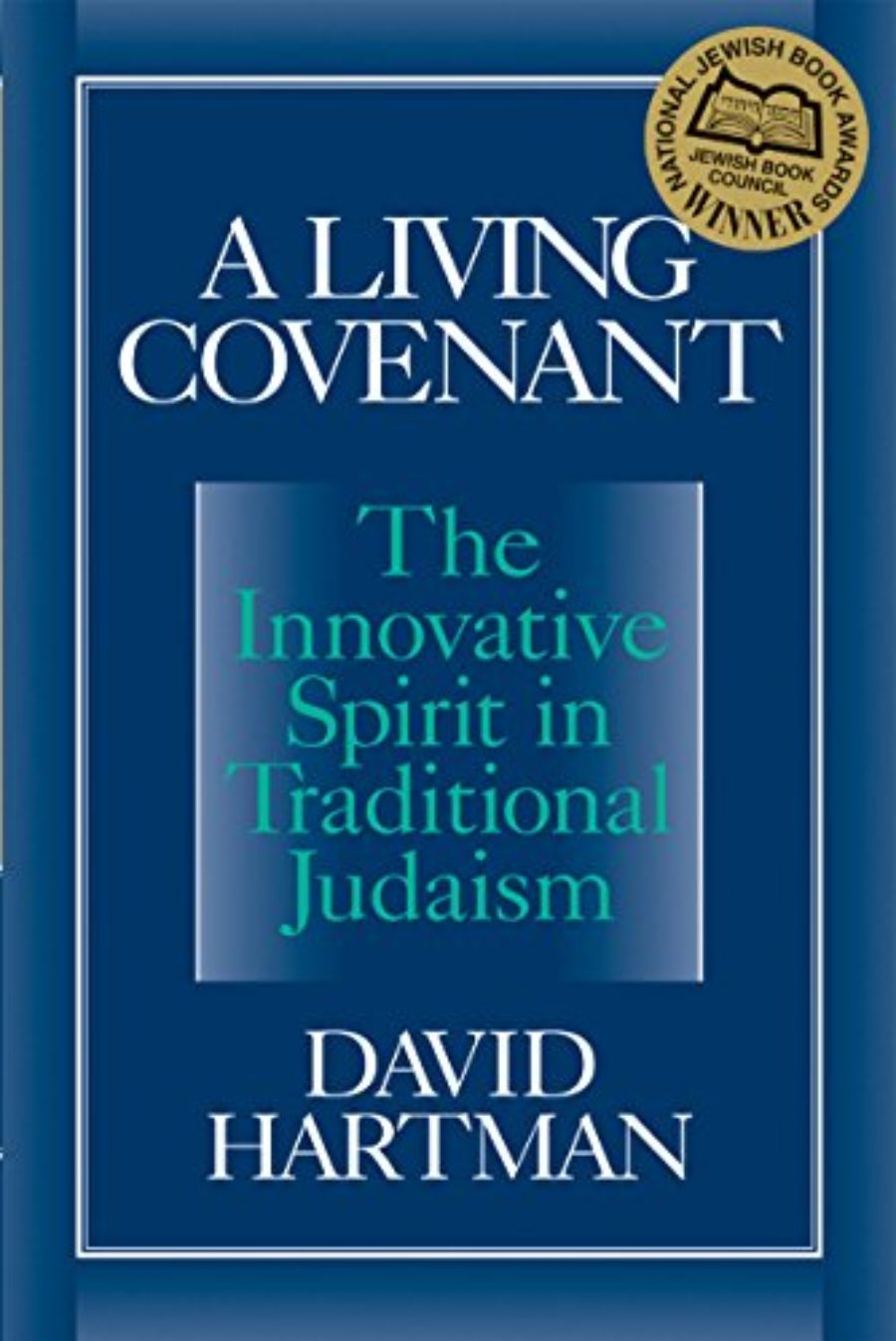 Cover of A Living Covenant: The Innovative Spirit in Traditional Judaism