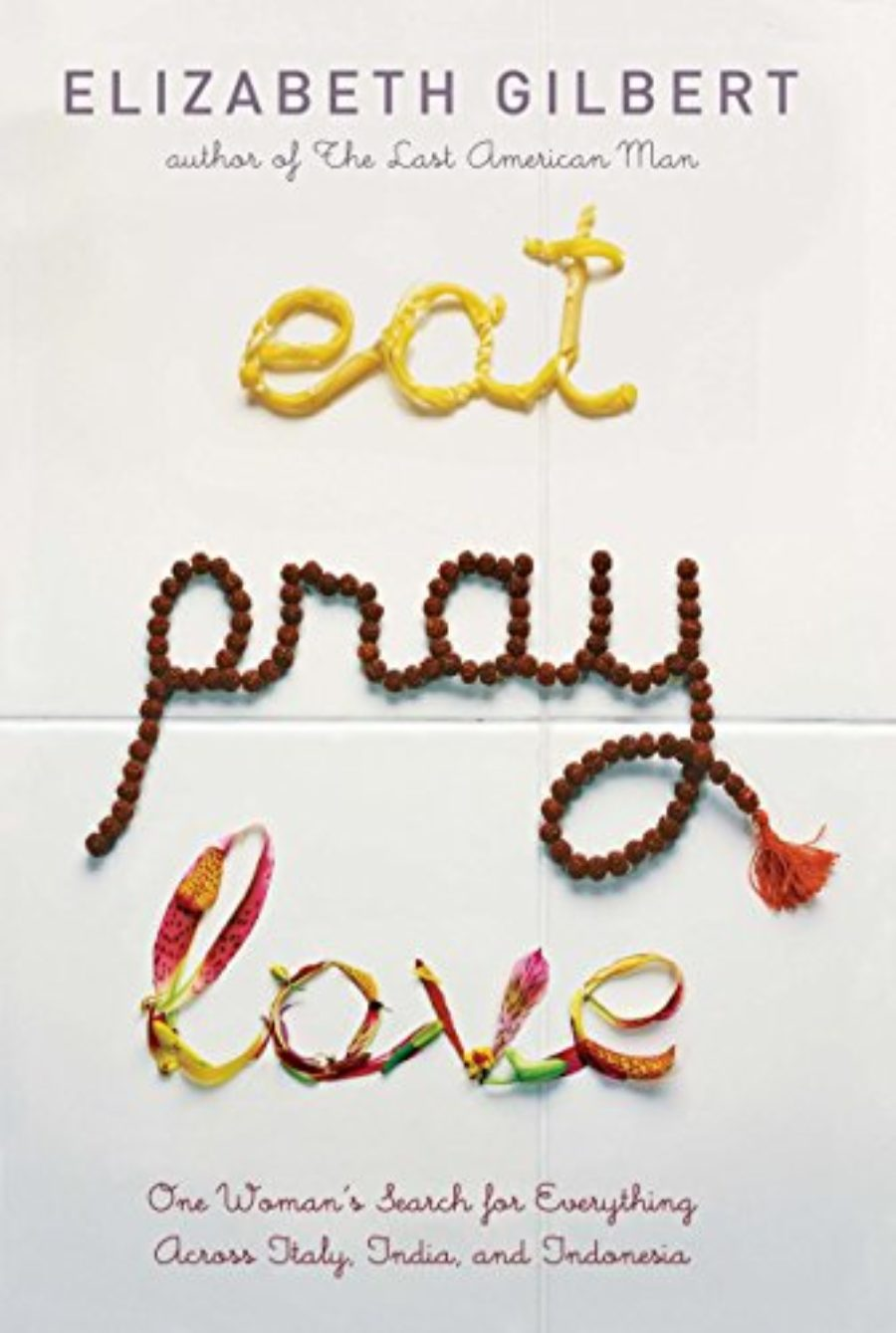 Cover of Eat Pray Love: One Woman's Search for Everything Across Italy, India and Indonesia