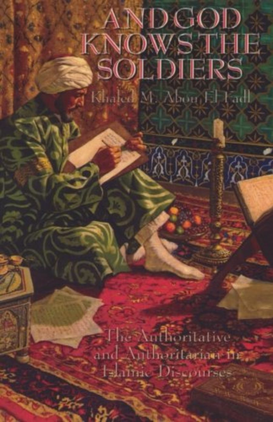 Cover of And God Knows the Soldiers: The Authoritative and Authoritarian in Islamic Discourses