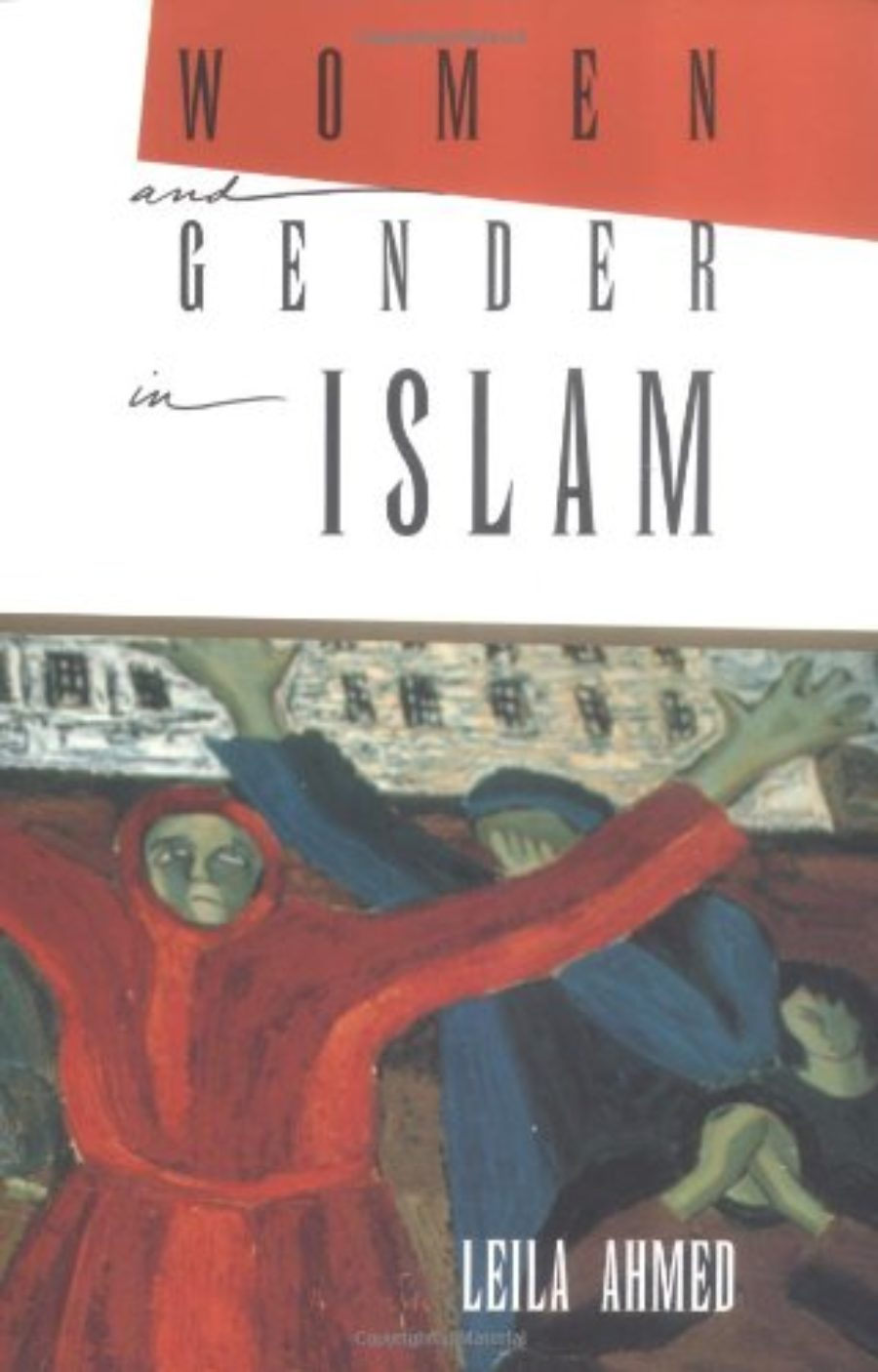 Leila Ahmed — Muslim Women and Other Misunderstandings - The