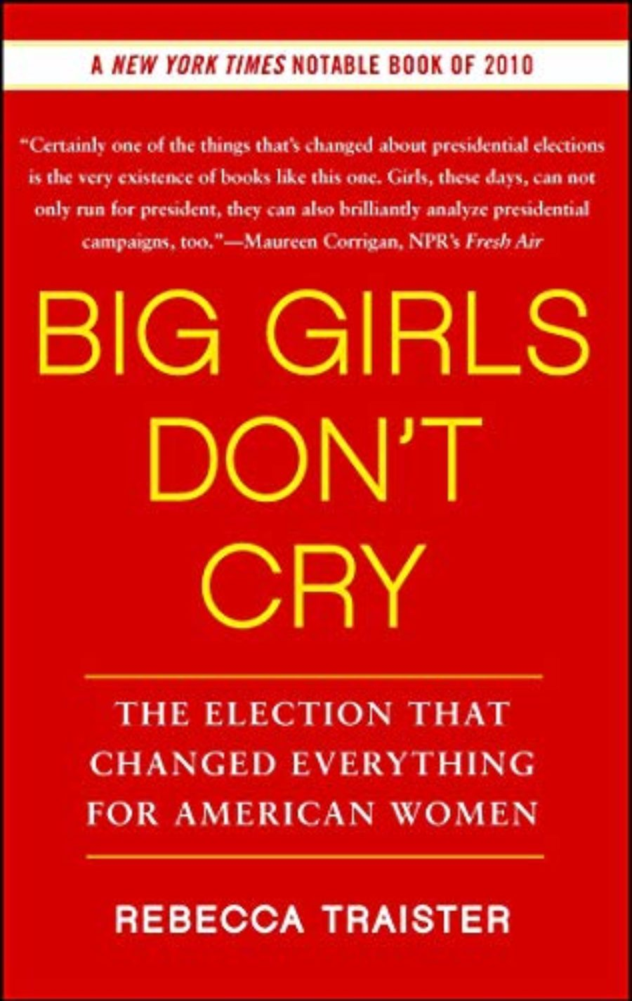 Cover of Big Girls Don't Cry: The Election that Changed Everything for American Women