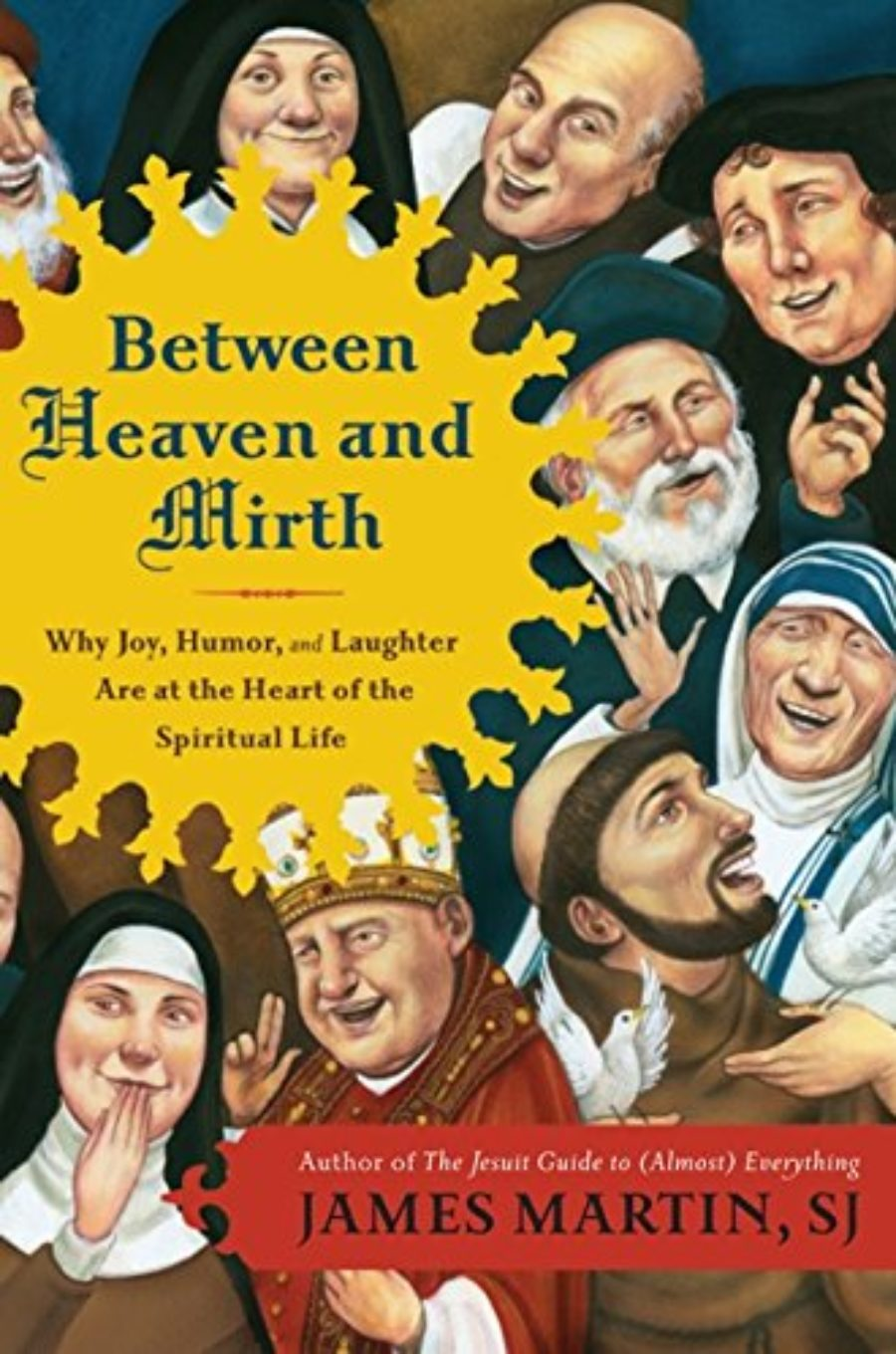 Cover of Between Heaven and Mirth: Why Joy, Humor, and Laughter Are at the Heart of the Spiritual Life