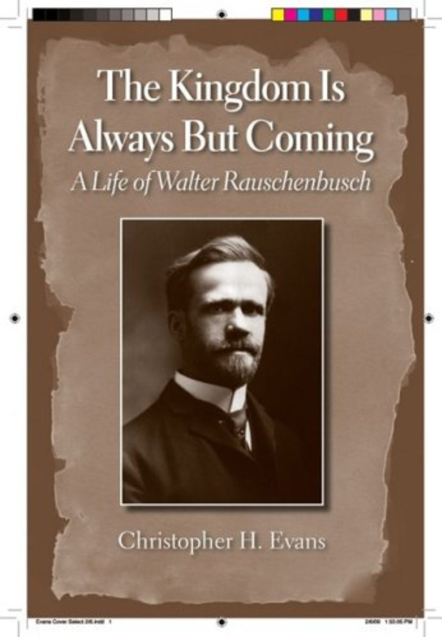 Cover of The Kingdom is Always But Coming: A Life of Walter Rauschenbusch