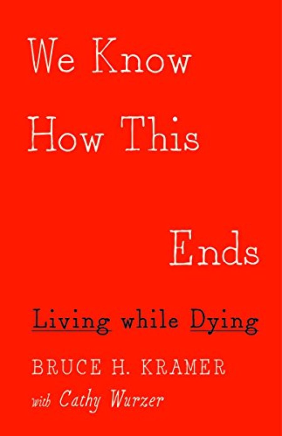 Cover of We Know How This Ends: Living while Dying