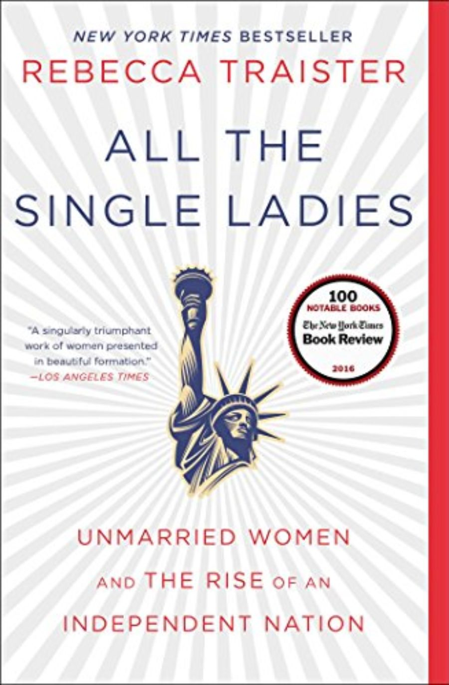 Cover of All the Single Ladies: Unmarried Women and the Rise of an Independent Nation