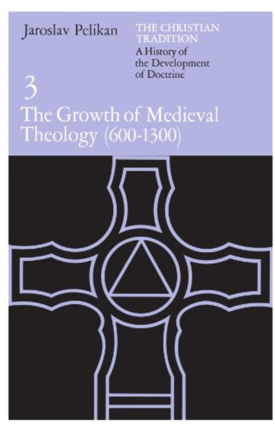 Cover of The Christian Tradition: A History of the Development of Doctrine, Vol. 3: The Growth of Medieval Theology (600-1300)