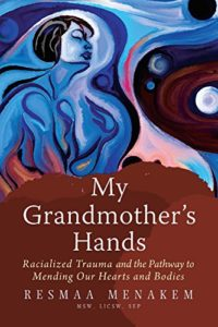 Cover of  My Grandmother's Hands: Racialized Trauma and the Pathway to Mending Our Hearts and Bodies
